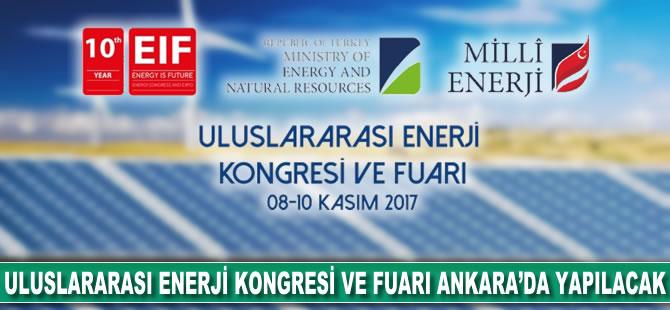 Uluslararası Enerji Kongresi ve Fuarı Ankara'da yapılacak