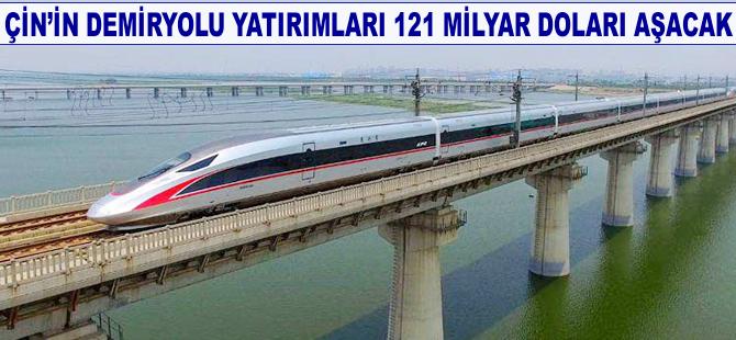 Çin'in demiryolu yatırımları 121 milyar doları aşacak