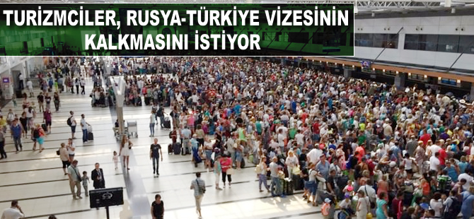 Turizmciler vizenin kalkmasını bekliyor