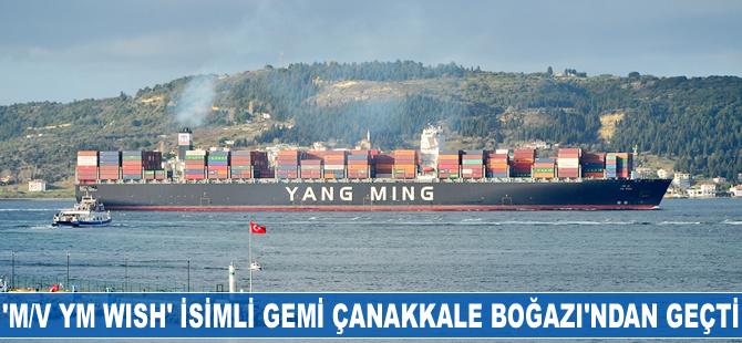 """M/V Ym Wish"" isimli gemi Çanakkale Boğazı'ndan geçti"