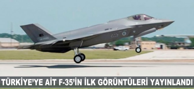 Türkiye'ye ait F-35'in görüntüleri yayınlandı