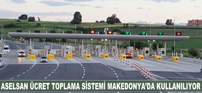 ASELSAN Ücret Toplama Sistemi Makedonya'da kullanılmaya başlandı