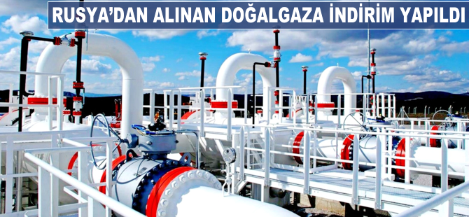 Rusya'dan alınan doğalgaza indirim yapıldı