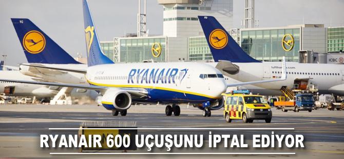 Ryanair 600 uçuşunu iptal ediyor