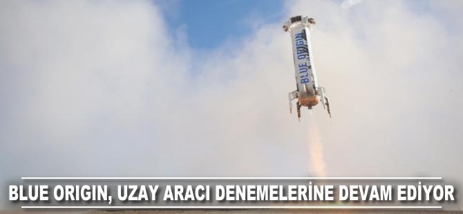 Blue Origin uzay aracı denemelerine devam ediyor