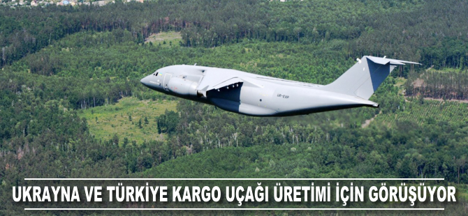 Ukrayna ve Türkiye kargo uçağı üretimi için görüşüyor