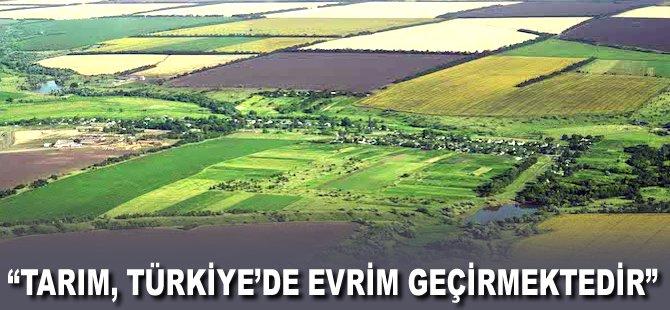 """""""Tarım, Türkiye'de evrim geçirmektedir"""""""