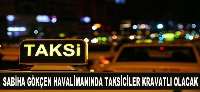 Sabiha Gökçen Havalimanında taksiciler kravatlı olacak