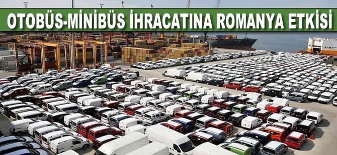 Otobüs-minibüs ihracatına Romanya etkisi