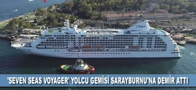 'Seven Seas Voyager' yolcu gemisi Sarayburnu'na demir attı