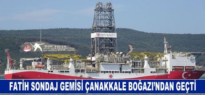 Fatih sondaj gemisi, Çanakkale Boğazı'ndan geçti
