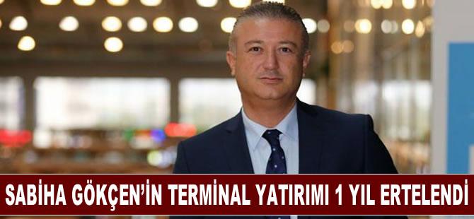 Sabiha Gökçen'in terminal yatırımı bir yıl ertelendi