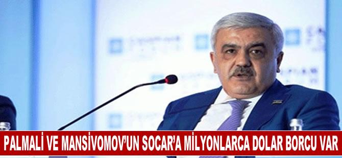 Palmali ve Mansimov'un SOCAR'a yüzmilyonlarca dolar borcu var