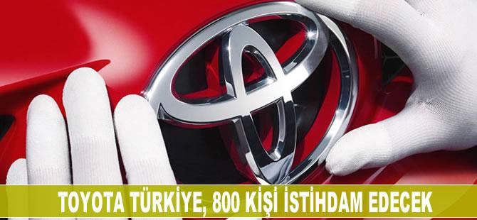 Toyota Türkiye, 800 kişi istihdam edecek