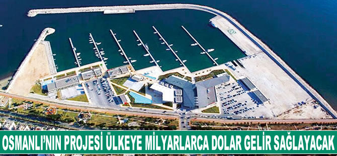 Osmanlı'nın projesi ülkeye milyarlarca dolar gelir sağlayacak
