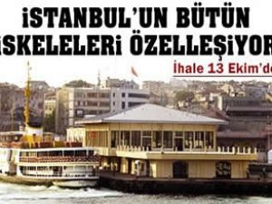 İstanbul'un bütün iskeleleri özelleştiriliyor
