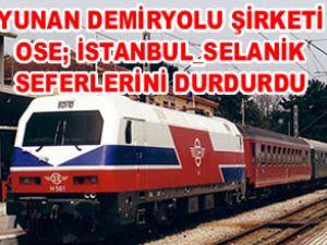 Selanik-İstanbul seferleri durduruldu