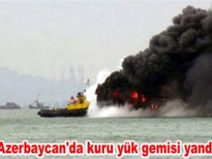 """""""Şirvan"""" isimli gemi Azerbaycan'da yandı"""
