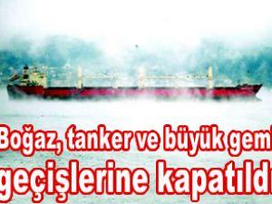 İstanbul Boğazı tanker geçişine kapatıldı