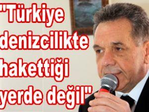 Türkiye, denizcilikte hakettiği yerde değil