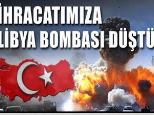 İhracatımıza Libya bombası düştü