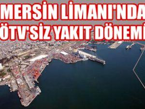 Mersin Limanı'nda, ÖTV'siz yakıt dönemi