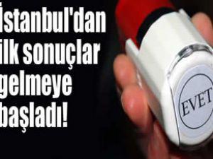 İstanbul'dan ilk sonuçlar gelmeye başladı