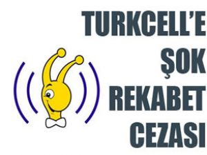 Turkcell'e 91.9 milyon lira 'rekabet' cezası