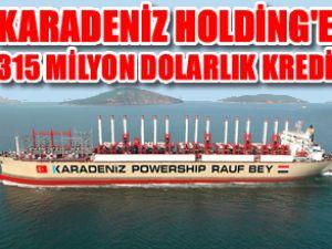 Karadeniz Holding'e 315 milyon $'lık kredi