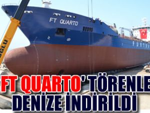 Ustaoğlu, FT QUARTO'yu denize indirdi