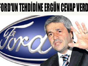 Ford tehdit etti, Bakan Ergün cevap verdi