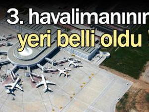 Üçüncü havalimanının yeri belli oldu