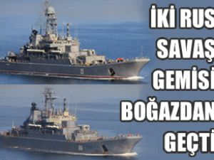 Rus savaş gemileri boğazdan geçiş yaptı