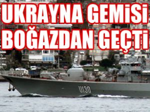 Ukrayna gemisi İstanbul Boğazı'ndan geçti