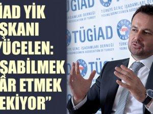 """TÜGİAD YİK Başkanı Ali Yücelen: """"Pa"""