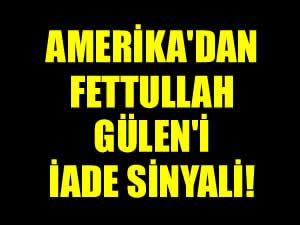 ABD'den Fettullah Güleni iade sinyali